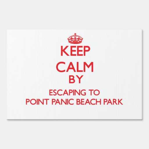 Keep calm by escaping to Point Panic Beach Park Ha Yard Signs