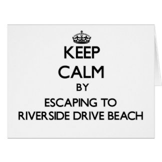 Keep calm by escaping to Riverside Drive Beach Wis Greeting Card