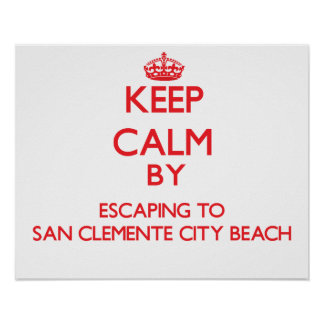 Keep calm by escaping to San Clemente City Beach C Poster