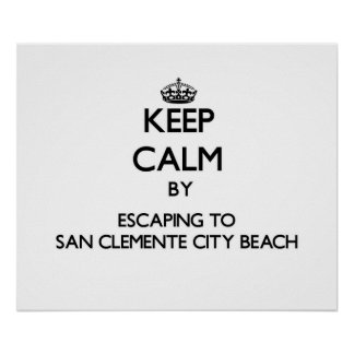 Keep calm by escaping to San Clemente City Beach C Posters