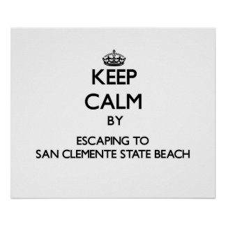 Keep calm by escaping to San Clemente State Beach Poster