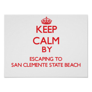 Keep calm by escaping to San Clemente State Beach Print