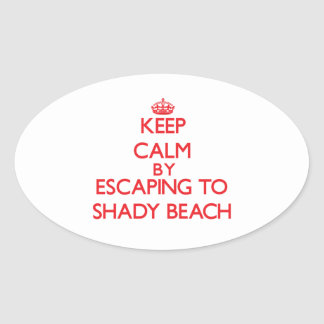 Keep calm by escaping to Shady Beach Connecticut Oval Sticker