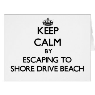 Keep calm by escaping to Shore Drive Beach Florida Greeting Card