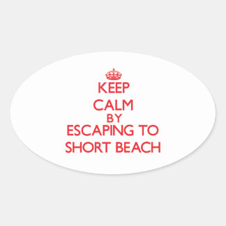 Keep calm by escaping to Short Beach Connecticut Oval Sticker