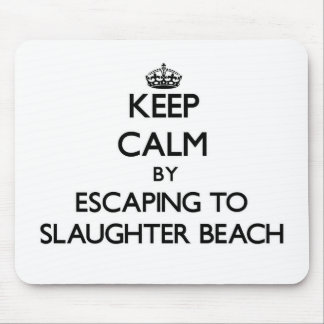 Keep calm by escaping to Slaughter Beach Delaware Mouse Pad