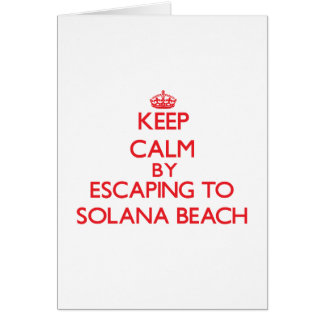 Keep calm by escaping to Solana Beach California Greeting Card