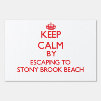 Keep calm by escaping to Stony Brook Beach New Yor Yard Sign