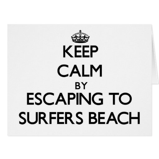 Keep calm by escaping to Surfers Beach California Cards