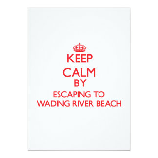 """Keep calm by escaping to Wading River Beach New Yo 5"""" X 7"""" Invitation Card"""