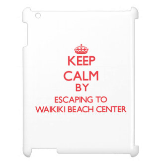 Keep calm by escaping to Waikiki Beach Center Hawa Cover For The iPad
