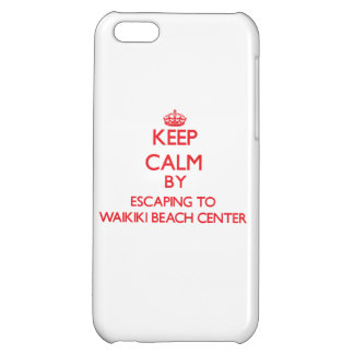 Keep calm by escaping to Waikiki Beach Center Hawa iPhone 5C Cases