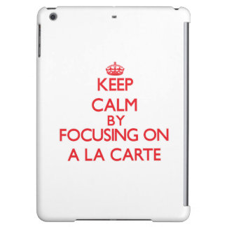 Keep Calm by focusing on A La Carte Cover For iPad Air