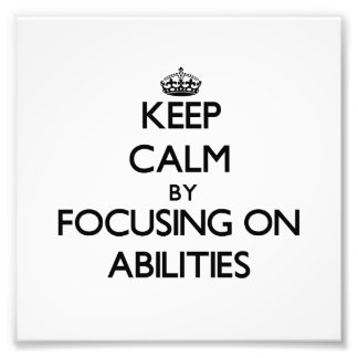 Keep Calm by focusing on Abilities Photographic Print