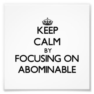 Keep Calm by focusing on Abominable Art Photo