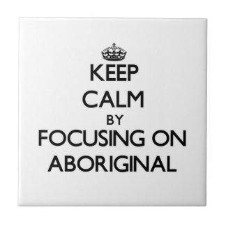 Keep Calm by focusing on Aboriginal Ceramic Tiles