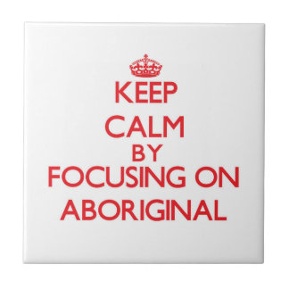 Keep Calm by focusing on Aboriginal Tile