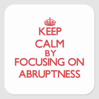 Keep Calm by focusing on Abruptness Sticker