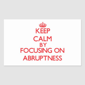 Keep Calm by focusing on Abruptness Rectangle Sticker