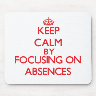 Keep Calm by focusing on Absences Mouse Pads