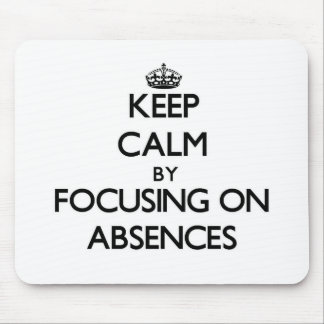 Keep Calm by focusing on Absences Mousepad