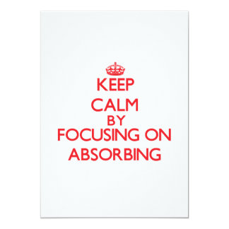 Keep Calm by focusing on Absorbing 5x7 Paper Invitation Card