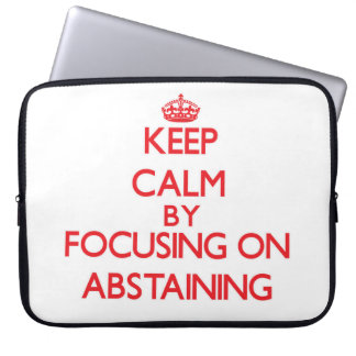 Keep Calm by focusing on Abstaining Computer Sleeve