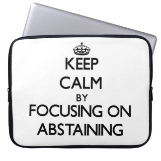 Keep Calm by focusing on Abstaining Laptop Sleeve