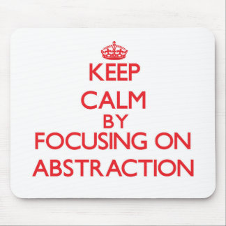 Keep Calm by focusing on Abstraction Mousepads