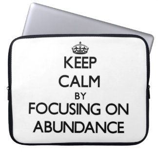 Keep Calm by focusing on Abundance Laptop Computer Sleeves