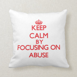 Keep Calm by focusing on Abuse Pillow