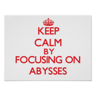 Keep Calm by focusing on Abysses Posters