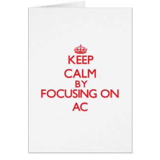 Keep Calm by focusing on AC Greeting Card