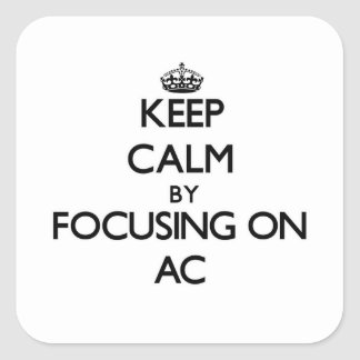 Keep Calm by focusing on AC Square Sticker