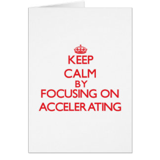 Keep Calm by focusing on Accelerating Card
