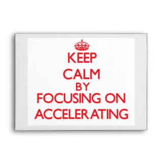 Keep Calm by focusing on Accelerating Envelopes