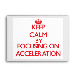 Keep Calm by focusing on Acceleration Envelopes