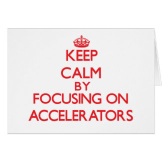Keep Calm by focusing on Accelerators Card