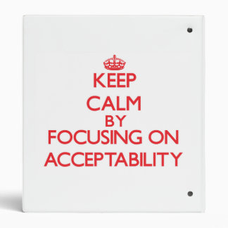 Keep Calm by focusing on Acceptability 3 Ring Binder