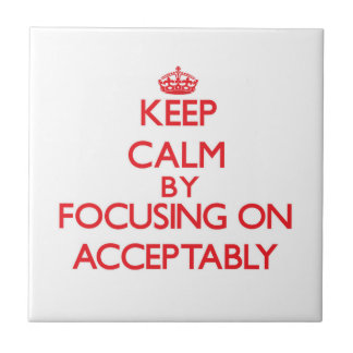 Keep Calm by focusing on Acceptably Small Square Tile