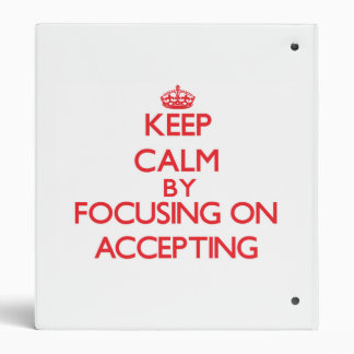 Keep Calm by focusing on Accepting 3 Ring Binder