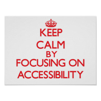 Keep Calm by focusing on Accessibility Poster