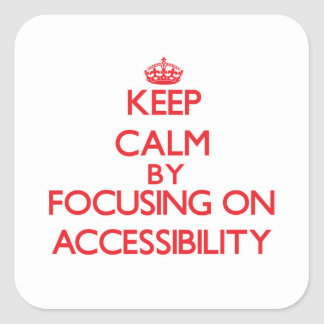 Keep Calm by focusing on Accessibility Square Stickers