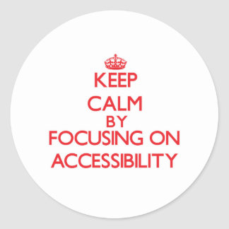 Keep Calm by focusing on Accessibility Classic Round Sticker