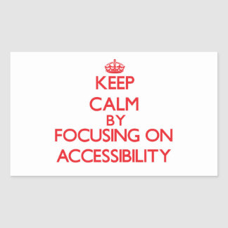 Keep Calm by focusing on Accessibility Rectangular Sticker