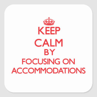 Keep Calm by focusing on Accommodations Square Sticker