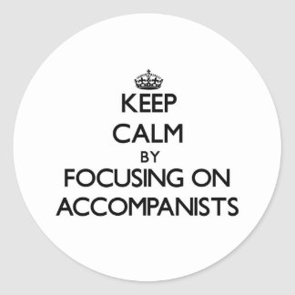 Keep Calm by focusing on Accompanists Round Sticker