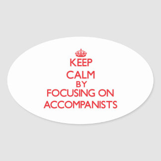 Keep Calm by focusing on Accompanists Stickers