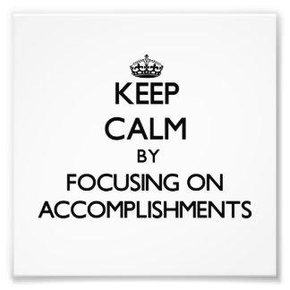 Keep Calm by focusing on Accomplishments Photo Art