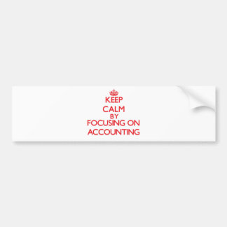 Keep Calm by focusing on Accounting Bumper Sticker